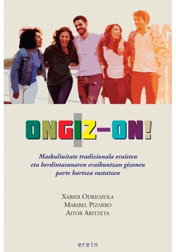 ODRIOZOLA EZEITZA, Xabier Ongiz-on! Deconstruyendo la masculinidad tradicional y fomentando la participación de los hombres en la construcción de la igualdad