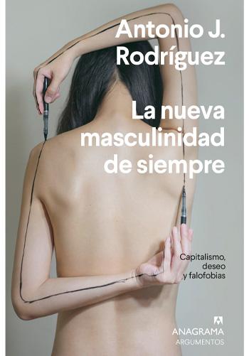RODRÍGUEZ, Antonio J. La Nueva masculinidad de siempre Capitalismo, deseo y falofobias