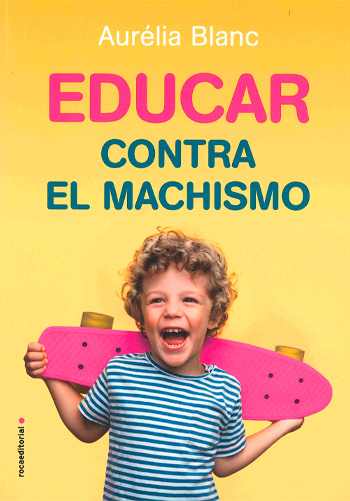 BLANC, Airélia Educar contra el machismo Manual de educación antisexista para niños libres y felices