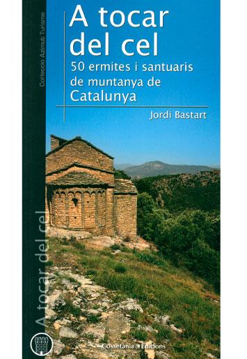 BASTART, Jordi A tocar del cel 50 ermites i santuaris de muntanya
