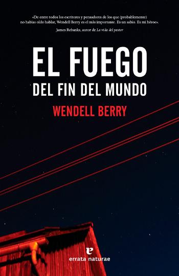 Berry, Wendell El Fuego del fin del mundo