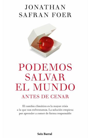 Foer, Jonathan Safran Podemos salvar el mundo antes de cenar