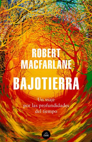 Macfarlane, Robert Bajotierra : un viaje por las profundidades del tiempo