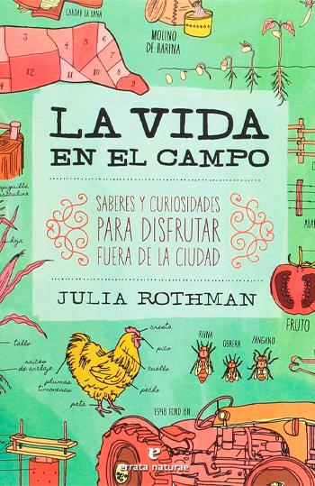 Rothman, Julia La Vida en el campo : saberes y curiosidades para disfrutar fuera de la ciudad