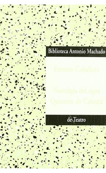 Nostalgia del agua ; Quinteto de Calcuta / Ernesto Caballero