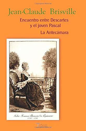 Encuentro entre Descartes y el joven Pascal ; La Antecámara / Jean-Claude Brisville